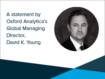 A statement from Oxford Analytica's Global Managing Director, David K. Young